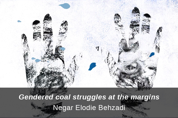 Link to contribution from Negar Elodie Behzadi: Gendered coal struggles at the margins